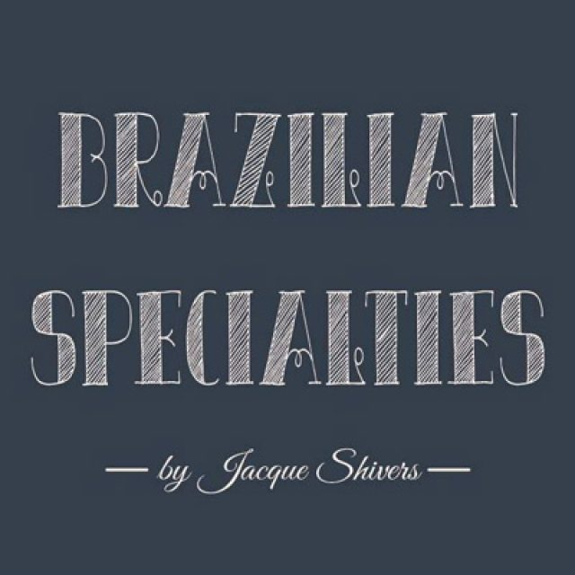 Brazilian Specialties by Jacqueline Shivers